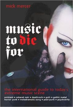 Music to Die For: The International Guide to Today's Extreme Music Scene: Mick Mercer: 9781901447262: Amazon.com: Books