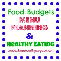 Food Budgets, Menu Planning, and Healthy Eating - Home With Purpose