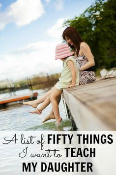 This list of 50 heartfelt, but funny things I want to teach my daughter is a must-read for all moms with young girls. things to do with my daughter, things to do with daughter