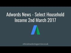#Adwords News - Select Household Income 2nd March 2017