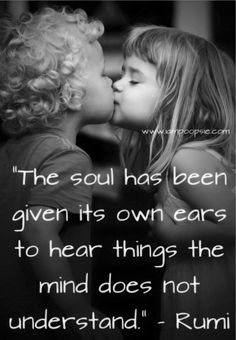 """""""The soul has been given its own ears to hear things the mind does not understand"""" – Rumi"""
