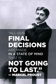 On the choices we make:   14 Simply Thought-Provoking Quotes From Marcel Proust