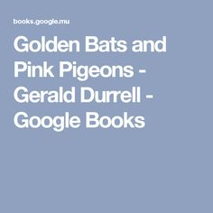 Golden Bats and Pink Pigeons - Gerald Durrell - Google Books