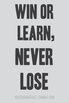 ✤ win or learn, never lose.