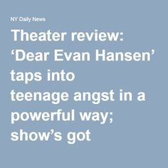 Theater review: 'Dear Evan Hansen' taps into teenage angst in a powerful way; show's got grown-up appeal