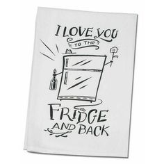 Love You to the Fridge and Back Tea Towel  Check out our New Products!  We have tea towels that fit every personality!  SHOP NOW >> www.femailcreatio... #UniqueGifts #GiftsForWomen #Gifts #GiftsForAllOccassions #InspirationalGifts #Love #NewProducts #TeaTowels #Deals