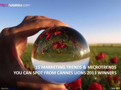 15-trends-microtrends-you-can-spot-from-cannes-lions-2013-winners by Natalia Hatalska via Slideshare