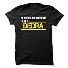 Of Course Im Awesome Im a DEDRA - #shirt skirt #womens sweatshirt. BEST BUY => https://www.sunfrog.com/Names/Of-Course-Im-Awesome-Im-a-DEDRA-55262798-Guys.html?68278