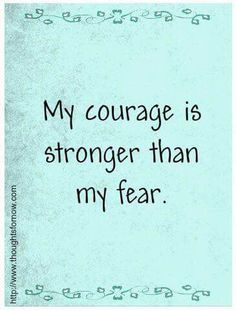 Ovarian Cancer Awareness ~ My courage is stronger than my fear .