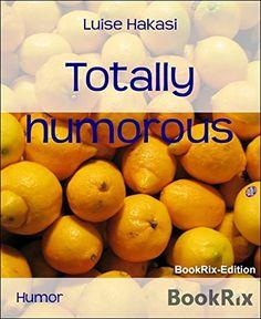 Totally humorous (English Edition) von Luise Hakasi http://www.amazon.de/dp/B01B4GW7U4/ref=cm_sw_r_pi_dp_mA0Twb1K8N3SK