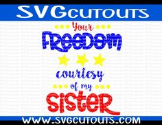 Your Freedom Courtesy of my Sister Design, SVG, Eps, Dxf, Png Formats Included, Cutting Machines File, Military Svg Files, INSTANT DOWNLOAD by SVGcutouts on Etsy