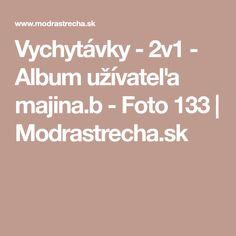 Vychytávky - 2v1 - Album užívateľa majina.b - Foto 133 | Modrastrecha.sk