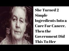 She Turned 2 Simple Ingredients Into a Cure For Cancer, Then the Government Did This To Her - YouTube
