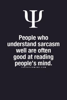 people who understand sarcasm well are often good at reading people's mind.