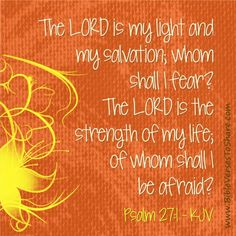 "Psalm 27:1 (KJV) ""The LORD is my light"""