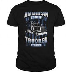 AMERICAN BY BIRTH TRUCKER BY CHOICE T SHIRTS - #kids #crew neck sweatshirts. BUY NOW => https://www.sunfrog.com/Geek-Tech/AMERICAN-BY-BIRTH-TRUCKER-BY-CHOICE-T-SHIRTS-Black-Guys.html?id=60505