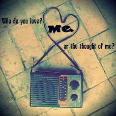 who do you love? Me, or the thought of me? lyrics from John Mayer