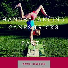 This is Part 1 of a Hand Balancing series on beginner tricks to perform on Hand Balancing Canes. This post covers 5 tricks which are good for beginners.