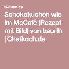 Schokokuchen wie im McCafé (Rezept mit Bild) von baurth   Chefkoch.de