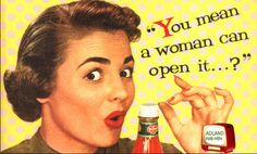 Del Monte Ketchup You Mean a Woman can open it most sexist advertising extremely sexism sexist print ads of the Housewives chauvinism chauvinistic advertisements mad men don worst funny draper Vintage Humor, Funny Vintage Ads, Pin Up Vintage, Pub Vintage, Photo Vintage, Vintage Posters, Funny Ads, Hilarious, Funny Advertising