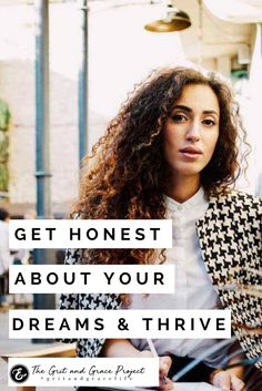 It's time for you to go for it, girl! Get honest about your dreams and thrive!!   wisdom for women, hope for women, inspiration, motivation, wise words, purpose, beauty, strong woman, women of strength, strong women, quotes, quotes for women, goal digger, goal getter, go for it, purpose, women of purpose #gritandgracelife