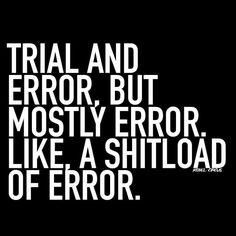 Trial and error.