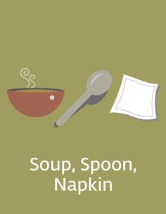 Have a Soup, Spoon, Napkin Tournament! Make a Team Member bracket and have your Team Members face off in a game of Soup, Spoon, Napkin. Similar to Rock, Paper, Scissors, Napkin covers Spoon, Spoon eats Soup, Soup stains Napkin. Come up with your own hand gestures!