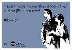 """""""I spent more money than it looks like,"""" said no JBF Mom ever!  Mom shopping ecard #ilovejbf"""