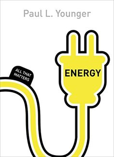 COMING SOON - Availability: http://130.157.138.11/record= Energy: All That Matters / Professor Paul L Younger