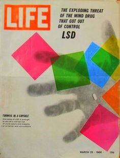 LSD, LIFE magazine, 1966. We saw a scary film in the 8th grade (1968), warning us to keep away.