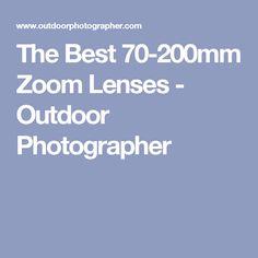 The Best 70-200mm Zoom Lenses - Outdoor Photographer