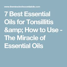 7 Best Essential Oils for Tonsillitis & How to Use - The Miracle of Essential Oils
