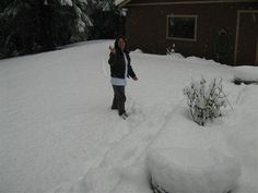 I Loved the snow. This was at her house in Oregon