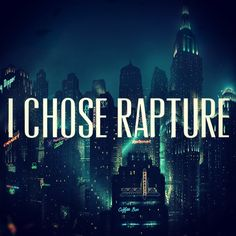 I chose the impossible. I chose... Rapture. Andrew Ryan Bioshock