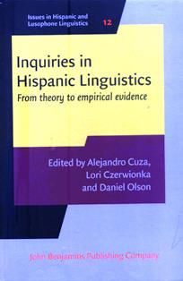Inquiries in Hispanic linguistics : from theory to empirical evidence / edited by Alejandro Cuza, Lori Czerwionka and Daniel J. Olson. PC 4021 I