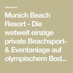 Munich Beach Resort - Die wetweit einzige private Beachsport- & Eventanlage auf olympischem Boden.