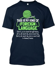 This Is My Kind Of Foreign Language Ch 5, Sc In Next Ch Sp Twice,Ch 5 Sk Next Dc, Dc In Next Dc, Ch 1 Sk Next Dc, Dc... T-Shirt Front