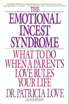 The Emotional Incest Syndrome: What to do When a Parent's Love Rules Your Life: Dr. Patricia Love, Jo Robinson: 9780553352757: Amazon.com: B...
