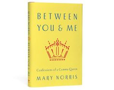 Get free books Between You & Me: Confessions of a Comma Queen by Mary Norris at http://ift.tt/1swLmTy