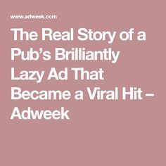 The Real Story of a Pub's Brilliantly Lazy Ad That Became a Viral Hit – Adweek