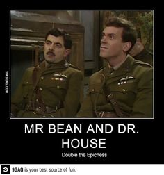 Mr. Bean & Dr. House it's actually black adder. Good and funny show