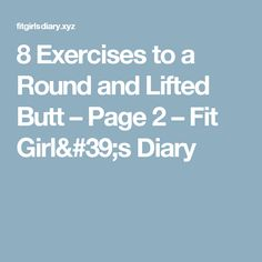 8 Exercises to a Round and Lifted Butt – Page 2 – Fit Girl's Diary
