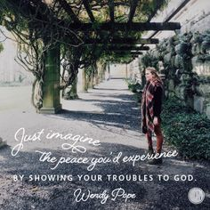 """""""Just imagine the peace you'd experience by showing your troubles to God."""" Wendy Pope // Your donation is an incredible investment and there are so many to reach! Will you help?"""