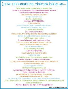 I love occupational therapy because...Repinned by SOS Inc. Resources.  Follow all our boards at http://pinterest.com/sostherapy  for therapy resources.