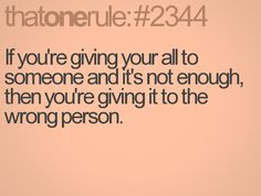 If you're giving your all to someone and it's not enough, then you're giving it to the wrong person.