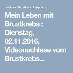 Mein Leben mit Brustkrebs : Dienstag, 02.11.2016, Videonachlese vom Brustkrebs...