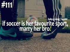 We all gotta find that soccer chick then u know u too r meant for each other