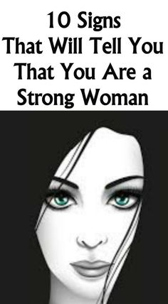 Here Are 10 Signs that Will Tell You That You Are A Strong Woman!!! - Way to Steal Healthy