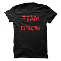 Team Dixon - #gift ideas #monogrammed gift. SATISFACTION GUARANTEED => https://www.sunfrog.com/TV-Shows/team-dixon.html?68278