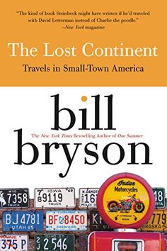 The Lost Continent: Travels in Small-Town America by Bill Bryson 0060920084 9780060920081 Date, Books Australia, Bill Bryson, Small Town America, World Of Books, His Travel, Book Nooks, Holiday Travel, Small Towns